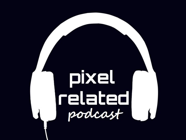 Pixel Related Podcast