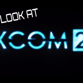 Let's Look At: XCOM 2