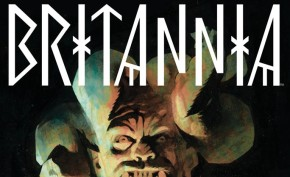 Valiant's 'BRITANNIA #1' Grows to 40 Pages, Coming ThisSeptember