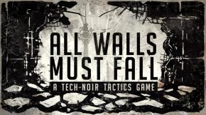 Tech-Noir Tactics Game 'All Walls Must Fall' Initial Kickstarter GoalFunded