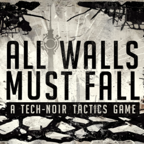 Tech-Noir Tactics Game 'All Walls Must Fall' Initial Kickstarter Goal Funded